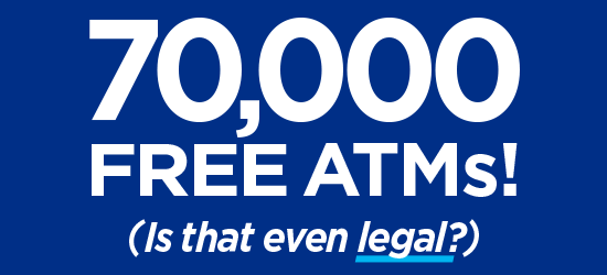 70,000 FREE ATMs!